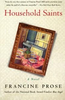 Household Saints: A Novel - Francine Prose