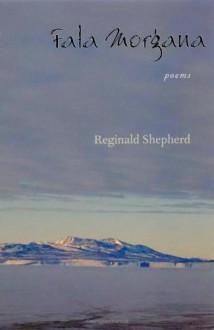 Fata Morgana: Poems (Pitt Poetry Series) - Reginald Shepherd