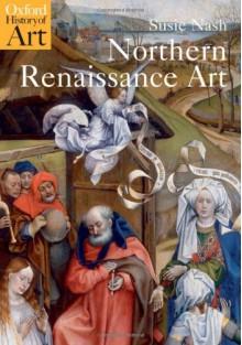 Northern Renaissance Art (Oxford History of Art) - Susie Nash
