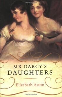 Mr Darcy's Daughters - Elizabeth Aston