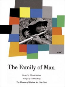 The Family Of Man - Edward Steichen, Carl Sandburg