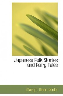 Japanese Folk Stories and Fairy Tales - Mary F. Nixon-Roulet