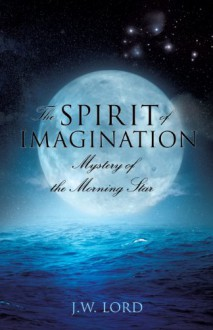 The Spirit of Imagination - J.W. Lord
