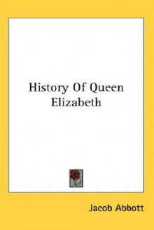 History of Queen Elizabeth - Jacob Abbott