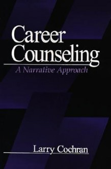 Career Counseling: A Narrative Approach - Larry Cochran