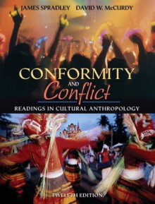 Conformity and Conflict: Readings in Cultural Anthropology (12th Edition) (MyAnthroKit Series) - James Spradley, David W. McCurdy