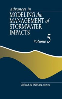 Advances in Modeling the Management of Stormwater Impacts - W. James
