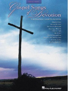 Gospel Songs of Devotion: Easy Piano - Hal Leonard Publishing Company