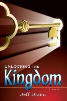 Unlocking the Kingdom - Jeff Dixon