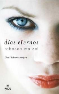 Días Eternos (La Reina Vampira, #1) - Rebecca Maizel, Camila Batlles Vinn