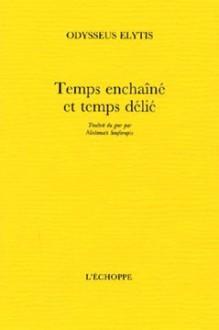 Temps Enchaine Et Temps Delie - Odysseus Elytis