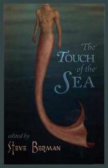 The Touch of the Sea - Steve Berman, Nathan Burgoine, Matthew A. Merendo, Jonathan Harper, Jeff Mann, Damon Shaw, Joel Lane, Alex Jeffers, Brandon Cracraft, Vincent Kovar, Chaz Brenchley, John Howard