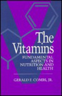 The Vitamins: Fundamental Aspects in Nutrition & Health - Gerald F. Combs Jr.