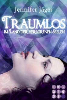 Traumlos - Im Land der verlorenen Seelen - Jennifer Jäger