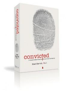 Convicted: A Scientist Examines the Evidence for Christianity - Brad Harrub, Marc Whitacre, Tonja McRady