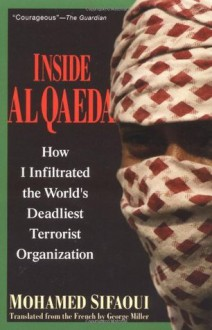 Inside Al Qaeda: How I Infiltrated the World's Deadliest Terrorist Organization - Mohamed Sifaoui, George Miller