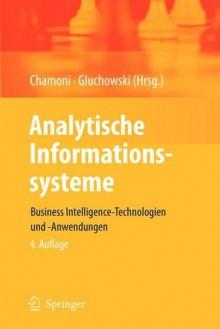 Analytische Informationssysteme: Business Intelligence-Technologien Und -Anwendungen - Peter Chamoni, Peter Gluchowski