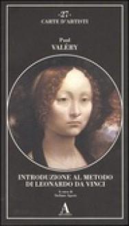 Introduzione al metodo di Leonardo Da Vinci: seguito da Nota e digressione - Paul Valéry, Stefano Agosti
