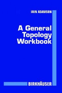 A General Topology Workbook - Iain T. Adamson