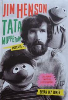 Jim Henson. Tata Muppetów - Brian Jay Jones, Magdalena Bugajska