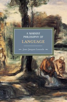 A Marxist Philosophy of Language - Jean-Jacques Lecercle, Gregory Elliott