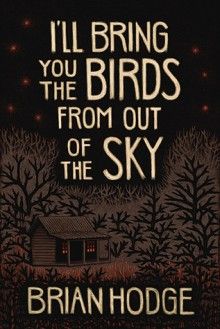 I'll Bring You the Birds from Out of the Sky - Brian Hodge