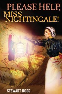 Please Help, Miss Nightingale! - Stewart Ross