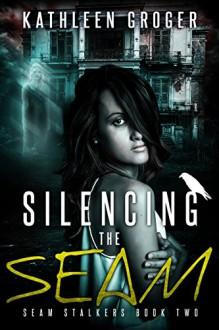 Silencing The Seam (Seam Stalkers Book 2) - Kathleen Groger