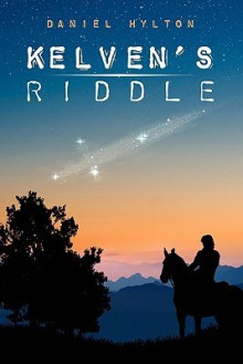 Kelven's Riddle: The Mountain at the Middle of the World - Daniel T. Hylton