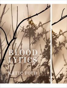 Blood Lyrics: Poems - Katie Ford