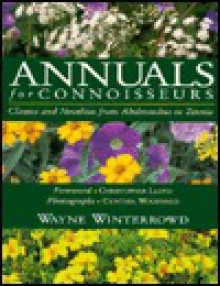 Annuals for Connoisseurs: Classics and Novelties from Abelmoschus to Zinnia - Wayne Winterrowd