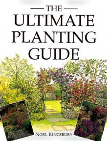 The Ultimate Planting Guide - Noël Kingsbury