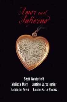 Amor en el Infierno - Justine Larbalestier, Gabrielle Zevin, Melissa Marr, Scott Westerfeld