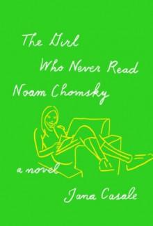 The Girl Who Never Read Noam Chomsky. - jana casale