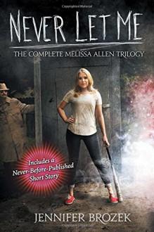 Never Let Me: Never Let Me Sleep, Never Let Me Leave, Never Let Me Die (Melissa Allen) - Jennifer Brozek
