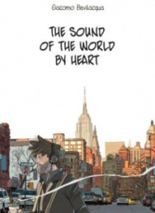 THE SOUND OF THE WORLD BY HEART - Giacomo Bevilacqua
