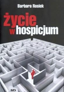 Życie w hospicjum - Barbara Rosiek