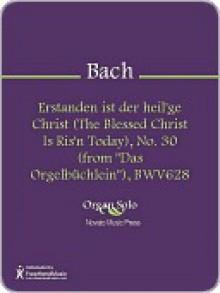 """Erstanden ist der heil'ge Christ (The Blessed Christ Is Ris'n Today), No. 30 (from """"Das Orgelbuchlein""""), BWV628 - Johann Sebastian Bach"""