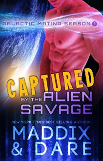 Captured by the Alien Savage: A SciFi Alien Romance (Galactic Mating Season Book 1) - Marina Maddix,Flora Dare