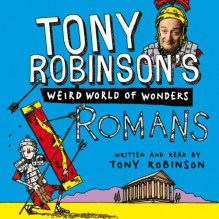 Tony Robinson's Weird World of Wonders, Book 1: Romans - Tony Robinson,Tony Robinson