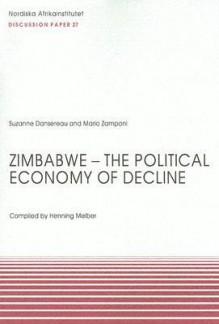 Zimbabwe - The Political Economy of Decline - Suzanne Dansereau, Mario Zamponi