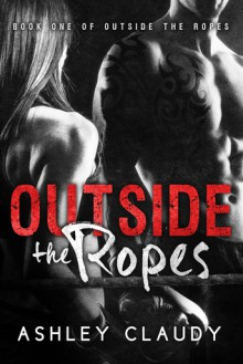 Outside The Ropes - Ashley Claudy