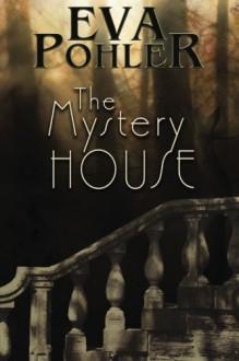 The Mystery House - Eva Pohler