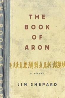 The Book of Aron - Jim Shepard