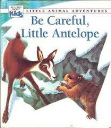 Be Careful, Little Antelope (Little Animal Adventures) - Claude Clément