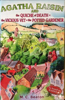 Agatha Raisin and the Quiche of Death; The Vicious Vet; The Potted Gardener. - M.C. Beaton