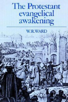 The Protestant Evangelical Awakening - William Reginald Ward