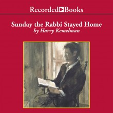 Sunday the Rabbi Stayed Home - Harry Kemelman, George Guidall