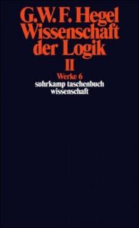 Wissenschaft der Logik 2. Die subjektive Logik (Werke in 20 Bänden & Register 6) - Georg Wilhelm Friedrich Hegel, Eva Moldenhauer