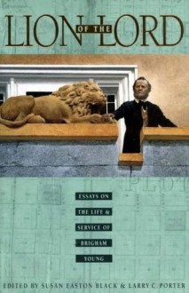 Lion of the Lord: Essays on the Life and Service of Brigham Young - Susan Easton Black, Larry C. Porter
